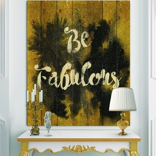 Designart 'Be Fabulous Quote Black on Gold' Fashion Print on Natural Pine Wood