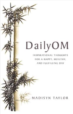Daily Om: Inspirational Thoughts for a Happy, Healthy, and Fulfilling Day (Paperback)