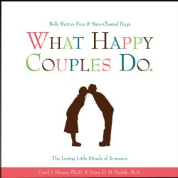 What Happy Couples Do: Belly Button Fuzz & Bare-Chested Hugs--The Loving Little Rituals of Romance (Hardcover)