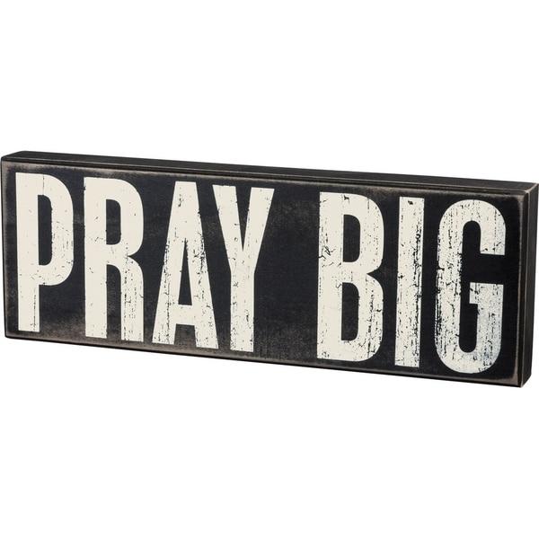 Box Sign - Pray Big