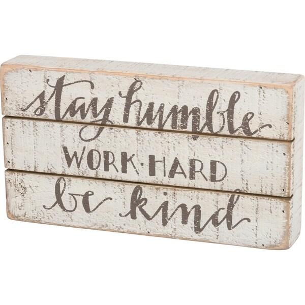 Slat Box Sign - Stay Humble - Work Hard - Be Kind