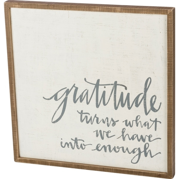 Inset Box Sign - Gratitude What We Have To Enough