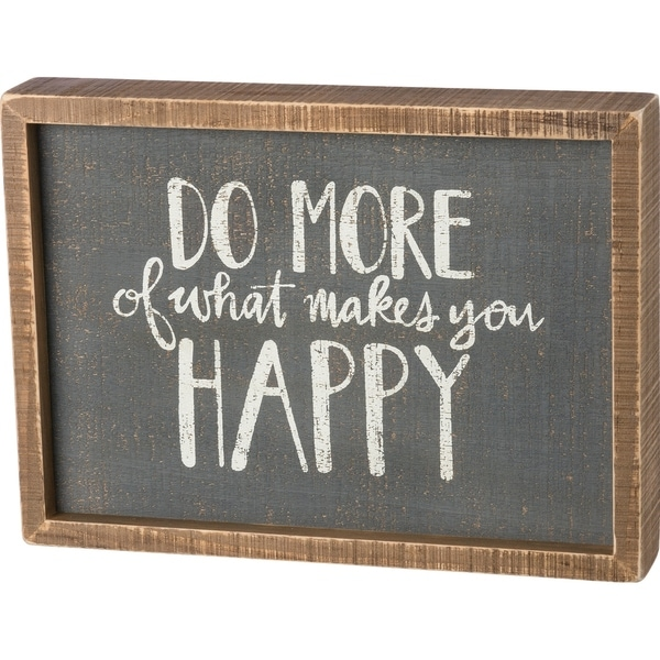 Inset Box Sign - Do More Of What Makes You Happy