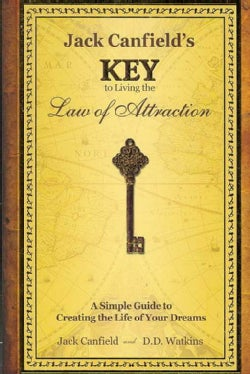 Jack Canfield's Key to Living the Law of Attraction: A Simple Guide to Creating the Life of Your Dreams (Hardcover)