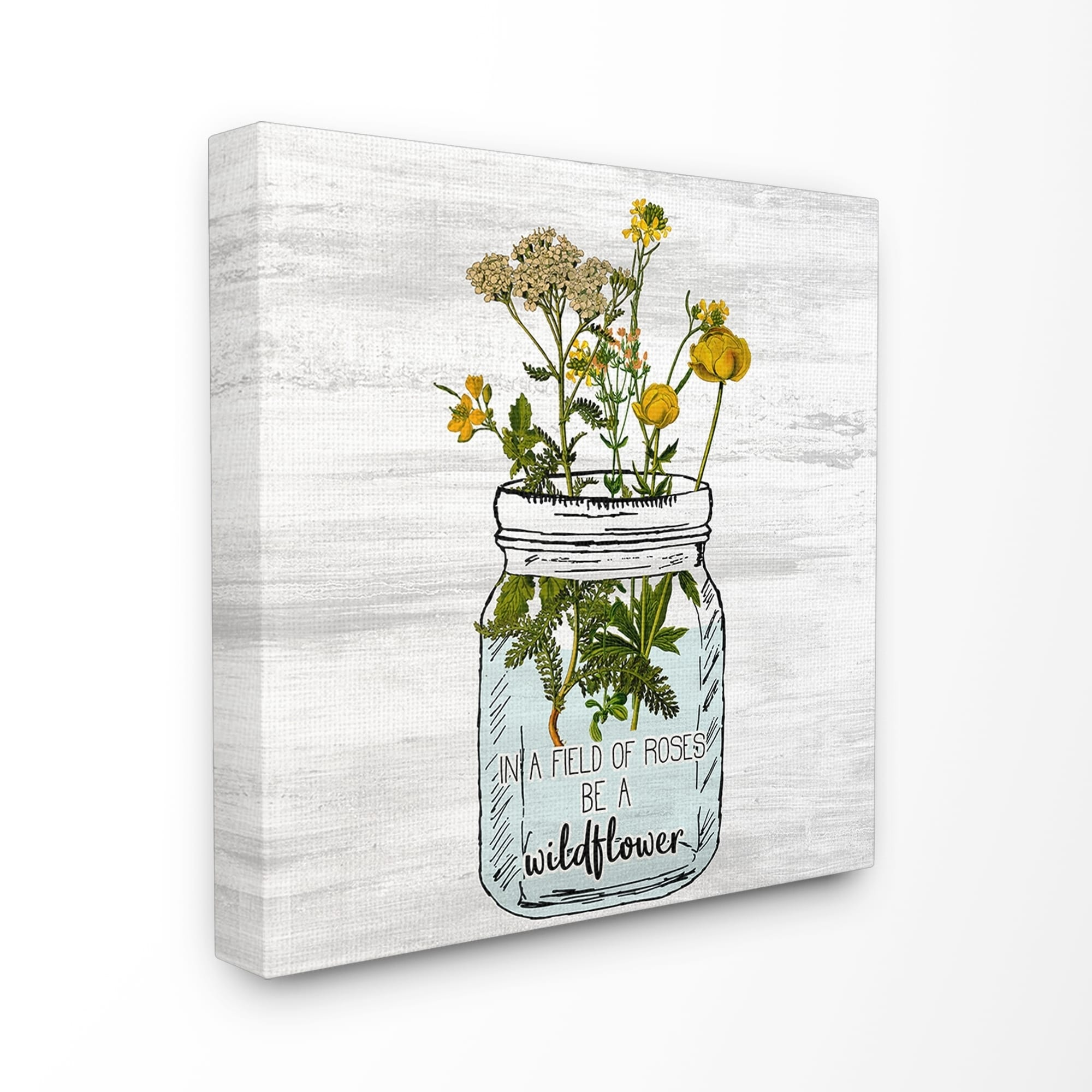 Shop The Stupell Home Decor Be A Wildflower Yellow Flowers In A Mason Jar Canvas Wall Art 17 X 17 Proudly Made In Usa Multi Color Overstock 26890517 30 X 30