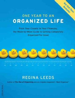 One Year to an Organized Life: From Your Closets to Your Finances, the Week-by-week Guide to Getting Completely O... (Paperback)