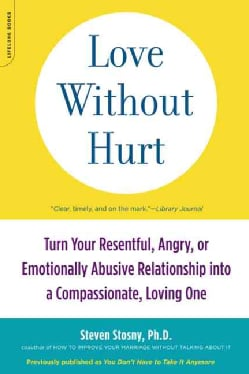 Love Without Hurt: Turn Your Resentful, Angry, or Emotionally Abusive Relationship into a Compassionate, Loving One (Paperback)