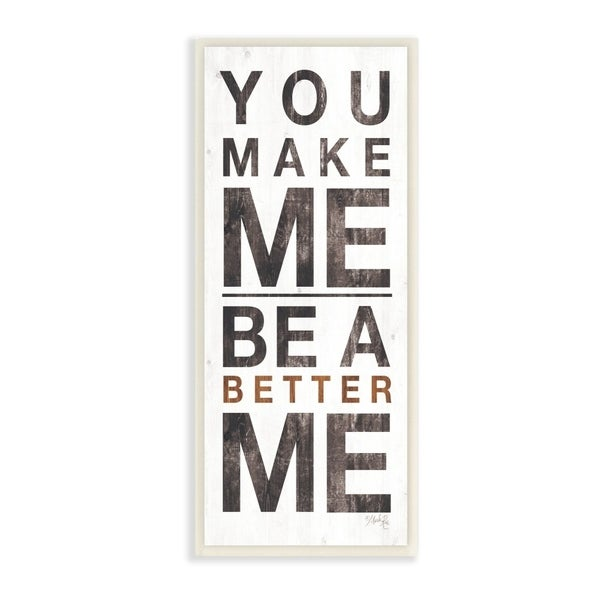The Stupell Home Decor You Make Me A Better Me Distressed Texture White Wood Look, 7 x 17, Proudly Made in USA - 7 x 17