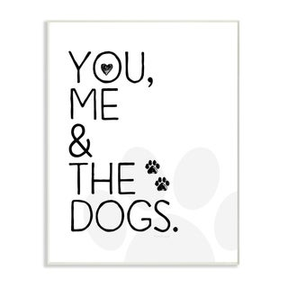 The Stupell Home Decor You Me and The Dogs Black and White Pet Typography, 12 x 18, Proudly Made in USA - 12 x 18