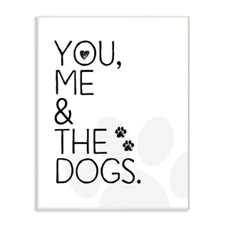 The Stupell Home Decor You Me and The Dogs Black and White Pet Typography, 10 x 15, Proudly Made in USA - 10 x 15