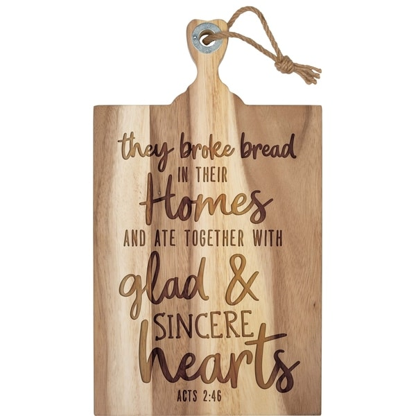 They Broke Bread In Their Homes And Ate Together With Glad And Sincere Hearts Cutting Board