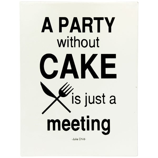A Party without Cake Is Just A Meeting Metal Sign