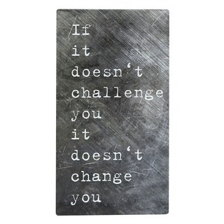 If It Doesn't Challenge You It Doesn't Change You Metal Sign
