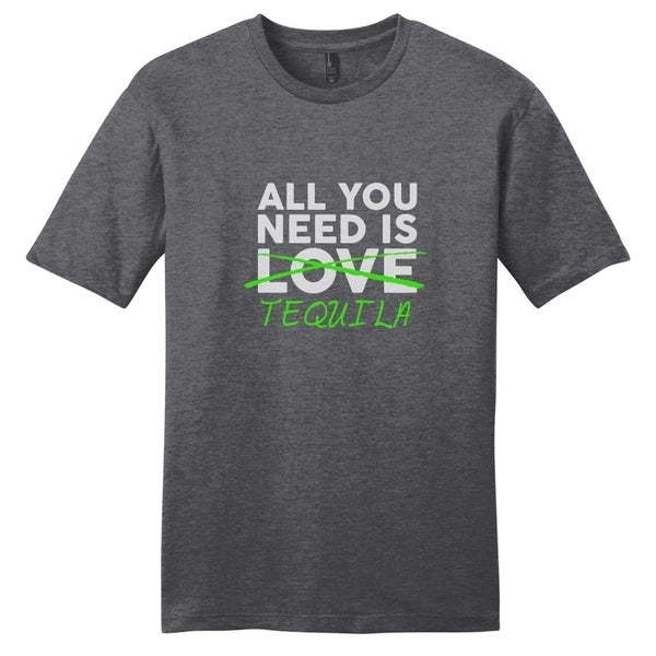 All You Need Is Tequila T-Shirt - Unisex Fit Funny Drinking Shirt