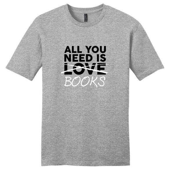 All You Need Is Books T-Shirt - Unisex Fit Funny Quote Shirt