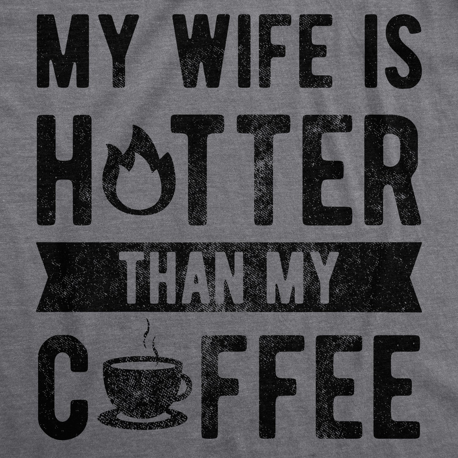 Shop Mens My Wife Is Hotter Than My Coffee Tshirt Funny