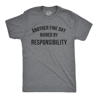 Mens Another Fine Day Ruined By Responsibility Tshirt Funny Adulting T