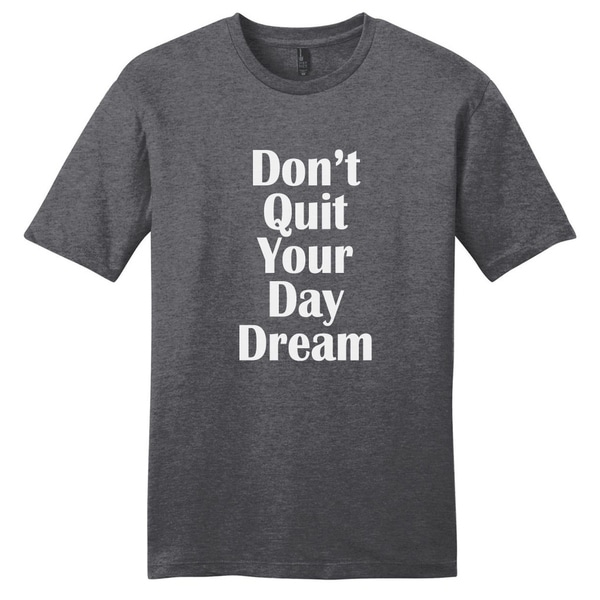 Dont Quit Your Day Dream T-Shirt - Unisex Fit Inspirational Shirt