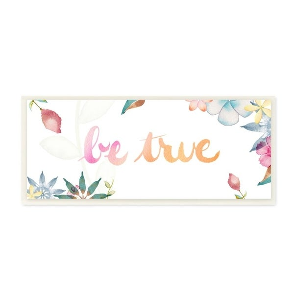 The Stupell Home Decor Pink and Orange Be True Inspirational Floral Watercolor Wall Plaque Art, 7x17, Proudly Made in USA