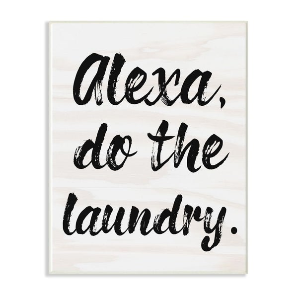 The Stupell Home Decor Alexa Do The Laundry Black and White Brush Typography Wall Plaque Art, 10x15, Proudly Made in USA