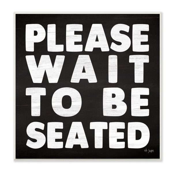 The Stupell Home Decor Black and White Wood Look Please Wait to Be Seated Bold Print Wall Plaque Art, 12x12, Proudly Made in USA