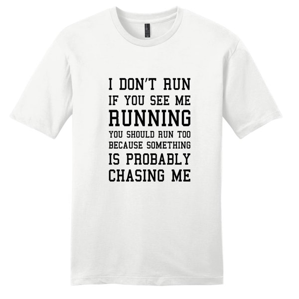 I Dont Run T-Shirt - Unisex Funny Quote Shirt by  2020 Sale