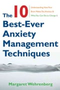 The 10 Best-Ever Anxiety Management Techniques: Understanding How Your Brain Makes You Anxious and What You Can D... (Paperback)