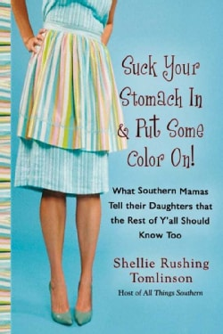 Suck Your Stomach in and Put Some Color On!: What Southern Mamas Tell Their Daughters That the Rest of Ya'll Shou... (Paperback)