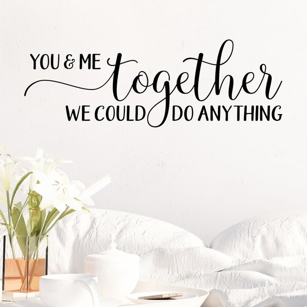You And Me Together We Could Do Anything Vinyl Wall Decal