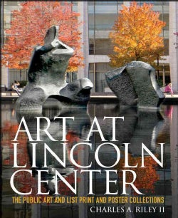 Art at Lincoln Center: The Public Art and List Print and Poster Collections (Hardcover)