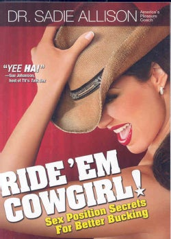 Ride 'Em Cowgirl!: Sex Position Secrets for Better Bucking (Paperback)