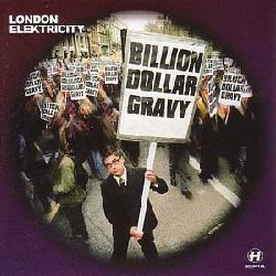 Billion Dollar Gravy - By London Elektricity