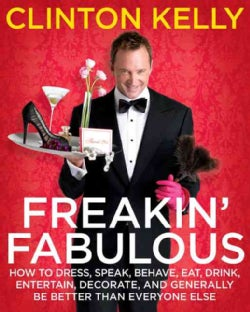 Freakin' Fabulous: How to Dress, Speak, Behave, Eat, Drink, Entertain, Decorate, and Generally Be Better than Eve... (Hardcover)