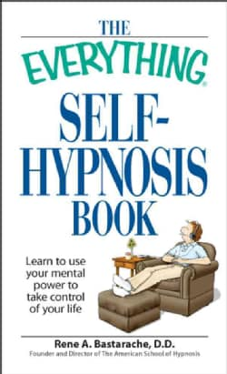 The Everything Self-hypnosis Book: Learn to Use Your Mental Power to Take Control of Your Life (Paperback)