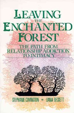 Leaving the Enchanted Forest: The Path from Relationship Addiction to Intimacy (Paperback)