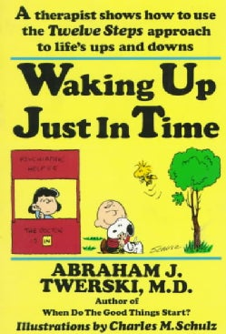 """Waking Up Just in Time: A Therapist Shows How to Use the """"Twelve Steps"""" Approach to Life's Ups and Downs (Paperback)"""
