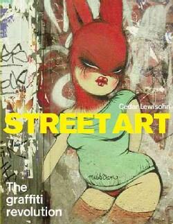Street Art: The Graffiti Revolution (Hardcover)