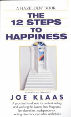 Twelve Steps to Happiness: A Handbook for All Twelve Steppers (Paperback)