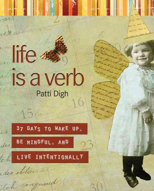 Life Is a Verb: 37 Days to Wake Up, Be Mindful, and Live Intentionally (Paperback)