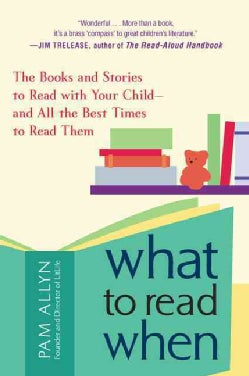 What to Read When: The Books and Stories to Read With Your Child and All the Best Times to Read Them (Paperback)