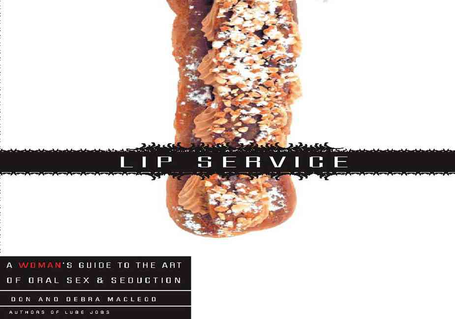 Lip Service: A Woman's Guide to the Art of Oral Sex and Seduction/ a Man's Guide to the Art of Oral Sex and Seduc... (Paperback)