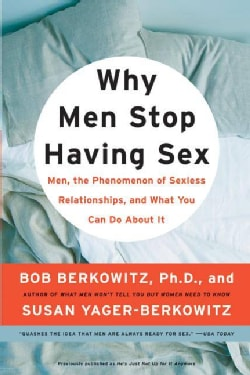 Why Men Stop Having Sex: Men, the Phenomenon of Sexless Relationships, and What You Can Do About It (Paperback)