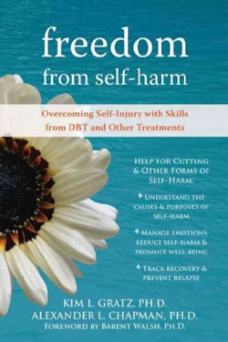 Freedom from Selfharm: Overcoming Self-Injury with Skills from DBT and Other Treatments (Paperback)