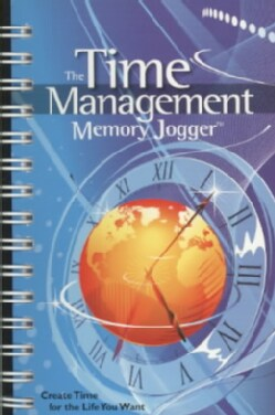 The Time Management Memory Jogger: Create Time for the Life You Want (Paperback)