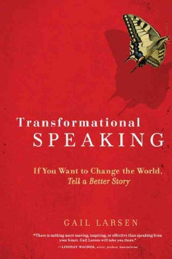 Transformational Speaking: If You Want to Change the World, Tell a Better Story (Paperback)