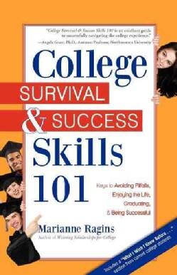 College Survival & Success Skills 101: Keys to Avoiding Pitfalls, Enoying the Life, Graduating, & Being Successful (Paperback)