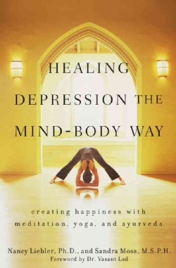 Healing Depression the Mind-Body Way: Creating Happiness through Meditation, Yoga, and Ayurveda (Paperback)
