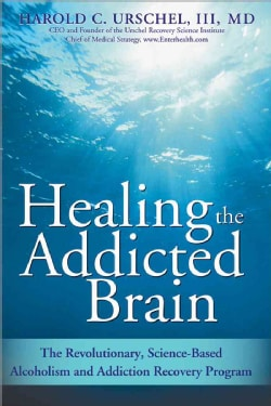 Healing the Addicted Brain: The Revolutionary, Science-Based Alcoholism and Addiction Recovery Program (Paperback)