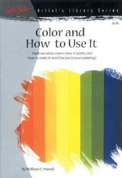 Color and How to Use It: Find Out What Color Is, How It Works, and How to Make It Work for You in Your Paintings (Paperback)