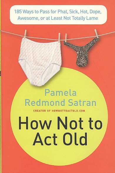 How Not to Act Old: 185 Ways to Pass for Phat, Sick, Hot, Dope, Awesome, or at Least Not Totally Lame (Paperback)
